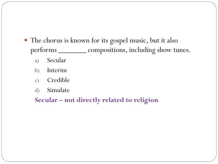 The chorus is known for its gospel music, but it also performs _______ compositions, including show tunes.
