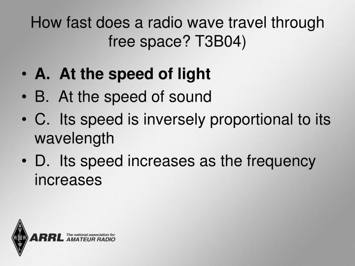 How fast does a radio wave travel through free space? T3B04)