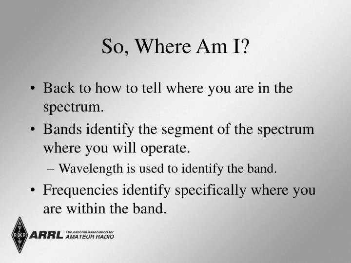 So, Where Am I?