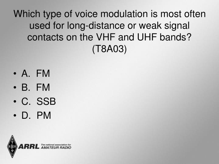 Which type of voice modulation is most often used for long-distance or weak signal contacts on the VHF and UHF bands? (T8A03)