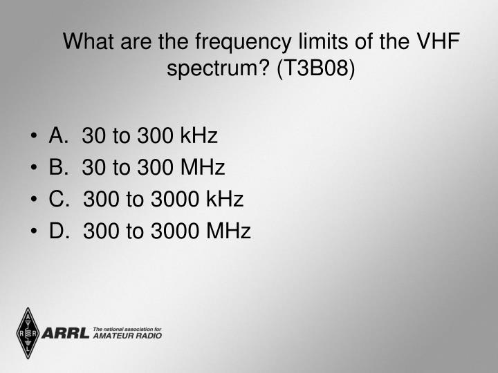 What are the frequency limits of the VHF spectrum? (T3B08)