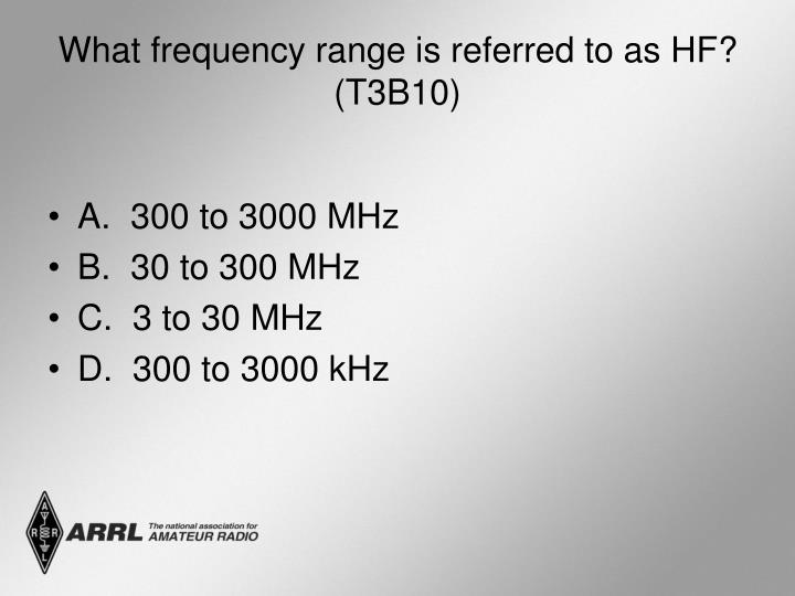 What frequency range is referred to as HF? (T3B10)