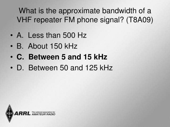 What is the approximate bandwidth of a VHF repeater FM phone signal? (T8A09)