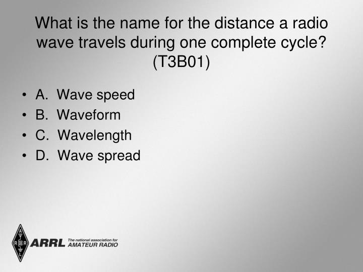 What is the name for the distance a radio wave travels during one complete cycle? (T3B01)