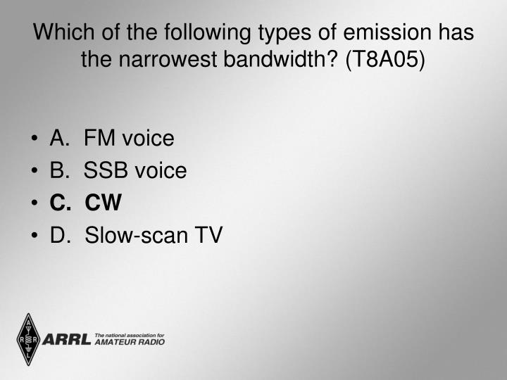 Which of the following types of emission has the narrowest bandwidth? (T8A05)