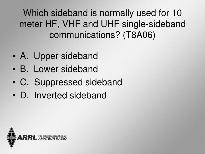 Which sideband is normally used for 10 meter HF, VHF and UHF single-sideband communications? (T8A06)