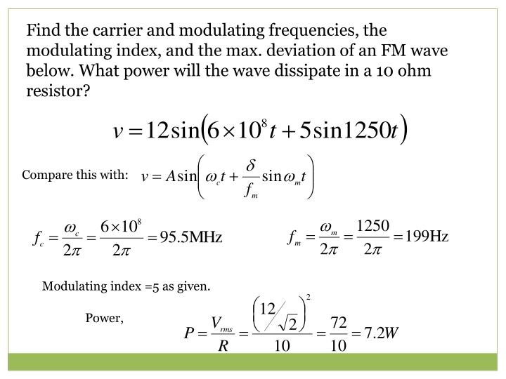 Find the carrier and modulating frequencies, the modulating index, and the max. deviation of an FM wave below. What power will the wave dissipate in a 10 ohm resistor?
