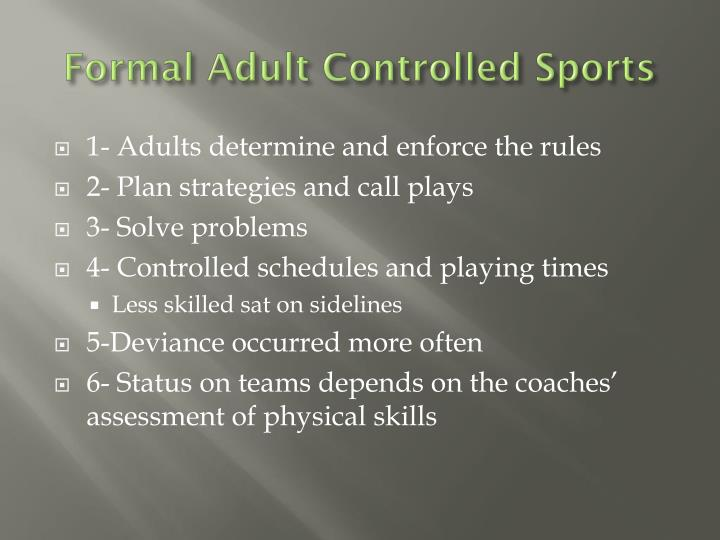 Formal Adult Controlled Sports
