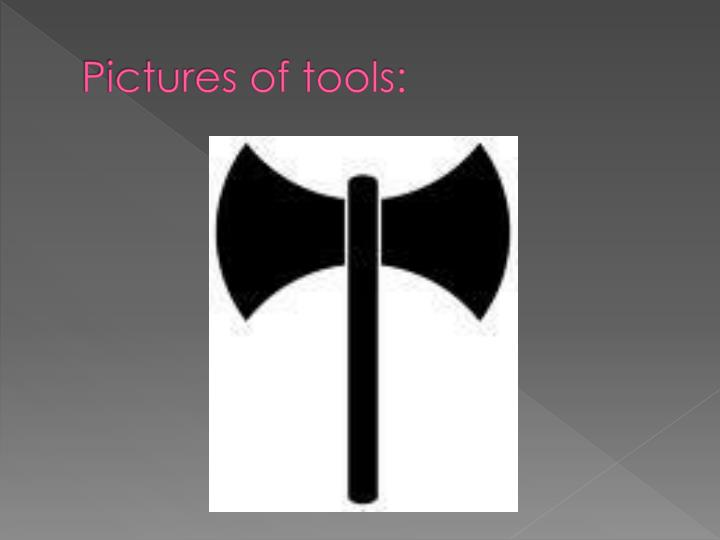 Pictures of tools: