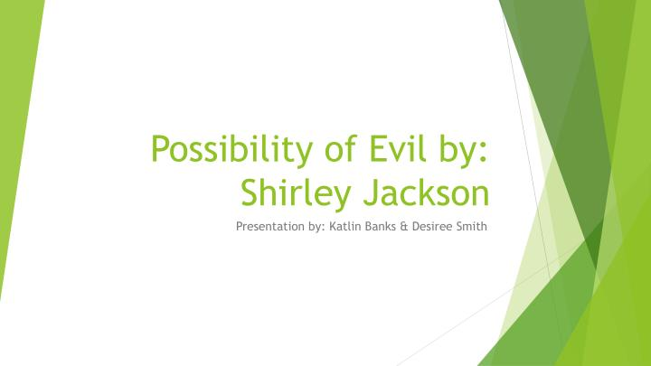 the possibility of evil by shirley The possibility of evil by: shirley jackson- spark notes summary ever since the small town was built, the beautiful strangeworth house, with its beautiful.