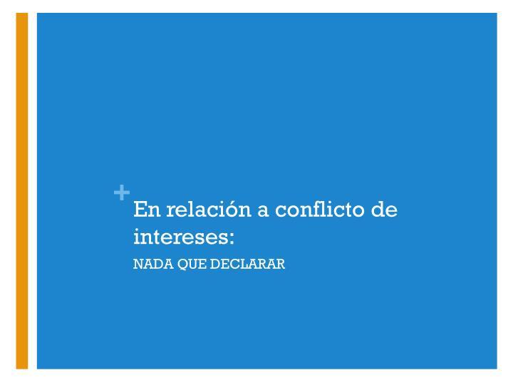 En relación a conflicto de intereses: