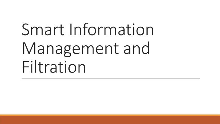 Smart Information Management and Filtration