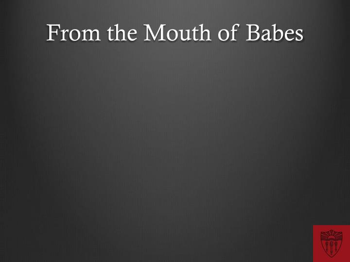 From the Mouth of Babes