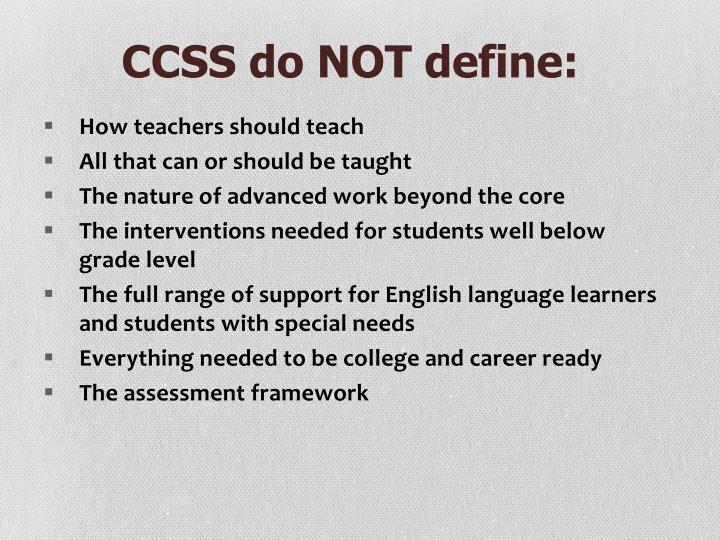 CCSS do NOT define: