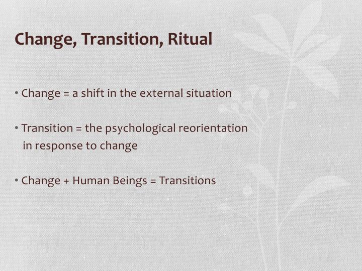 Change, Transition, Ritual
