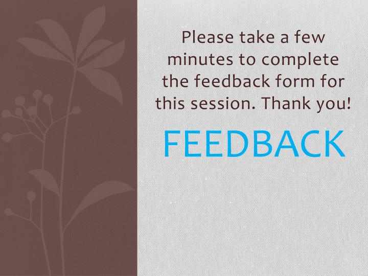 Please take a few minutes to complete the feedback form for this session. Thank you!