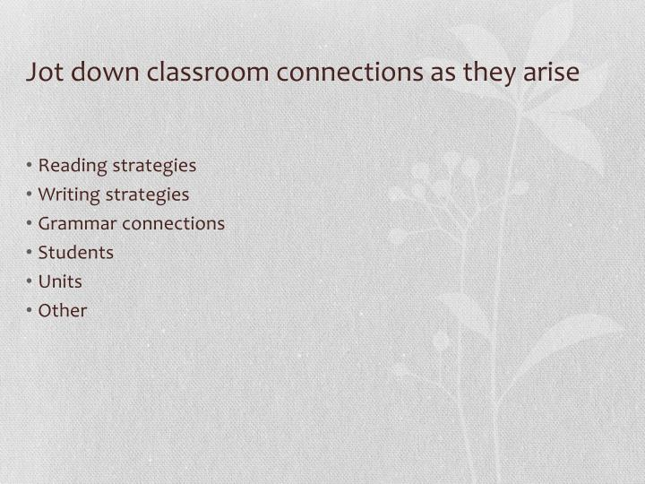 Jot down classroom connections as they arise