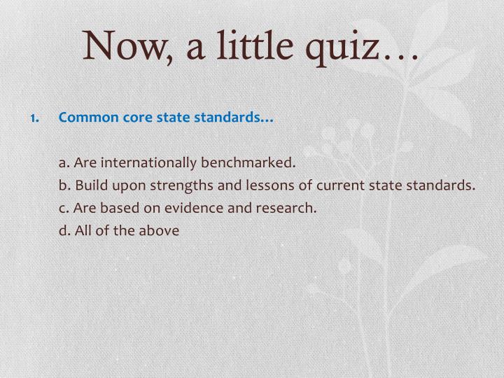 Now, a little quiz…