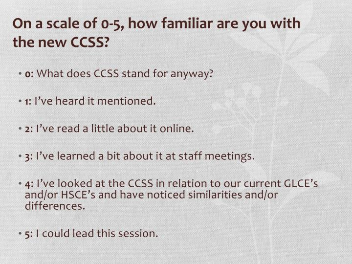 On a scale of 0 5 how familiar are you with the new ccss
