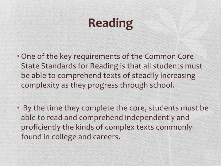 One of the key requirements of the Common Core State Standards for Reading is that all students must be able to comprehend texts of steadily increasing complexity as they progress through school.