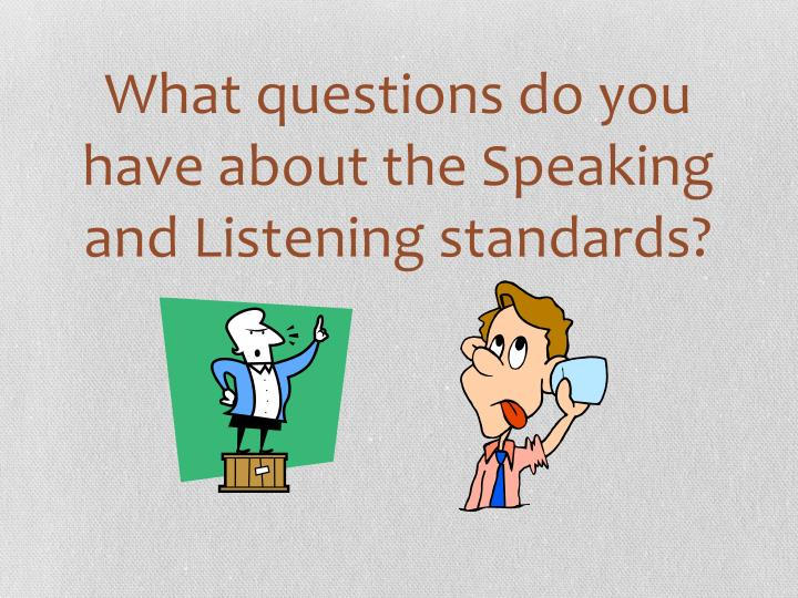 What questions do you have about the Speaking and Listening standards?