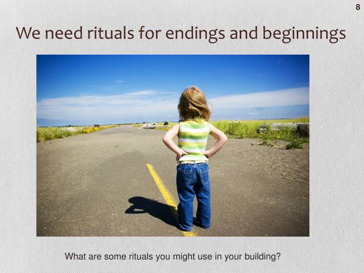 We need rituals for endings and beginnings