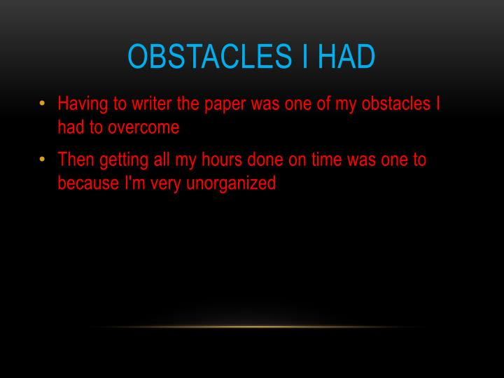 Obstacles I had