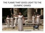 the flame that gives light to the olympic games