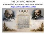 the olympic anthem it was written by our poet kostis palamas in 1889 http youtu be hhyt4mjxh2s