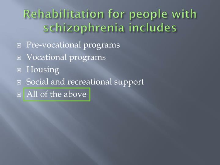 Rehabilitation for people with schizophrenia includes