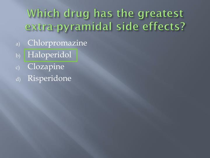 Which drug has the greatest extra-pyramidal side effects?