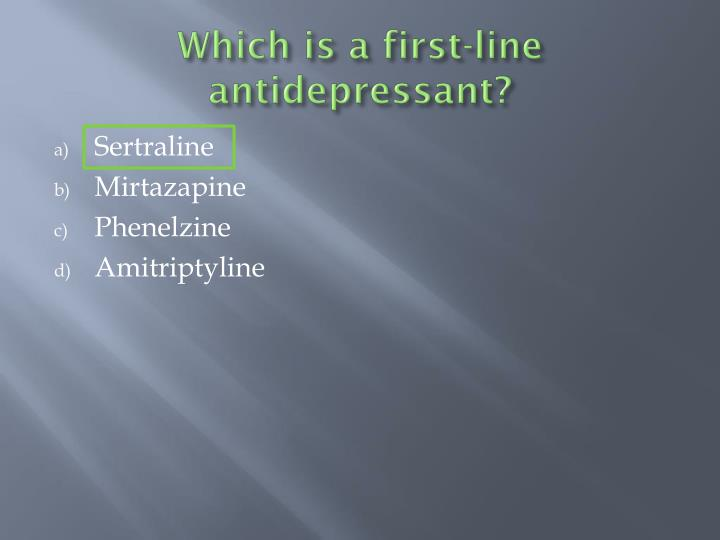 Which is a first-line antidepressant?