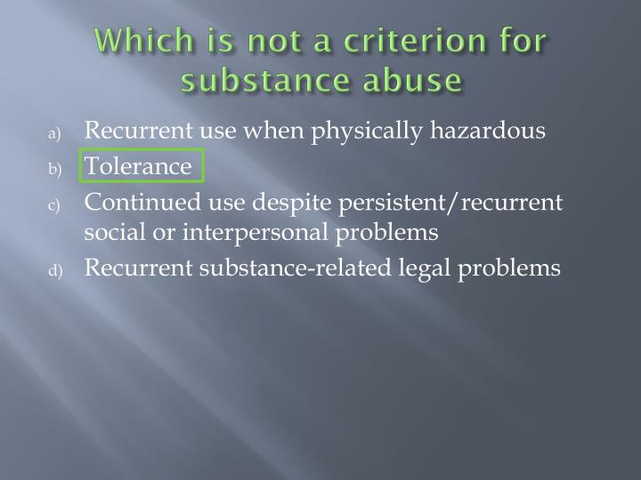 Which is not a criterion for substance abuse