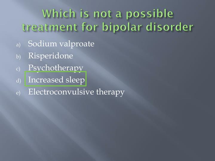 Which is not a possible treatment for bipolar disorder