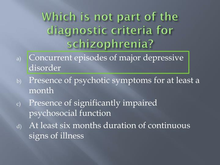 Which is not part of the diagnostic criteria for schizophrenia?