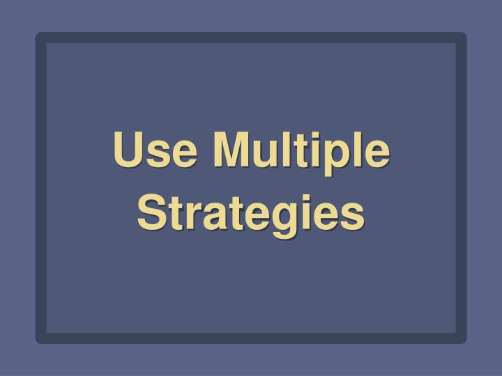 Use Multiple Strategies
