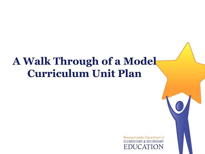 A Walk Through of a Model Curriculum Unit Plan