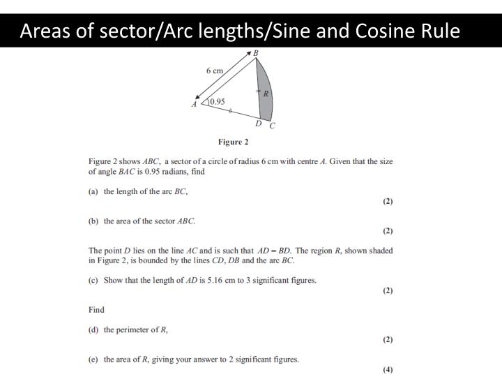 Areas of sector/Arc lengths/Sine and Cosine Rule