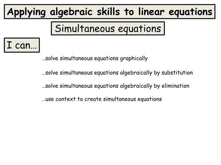 Applying algebraic skills to linear equations