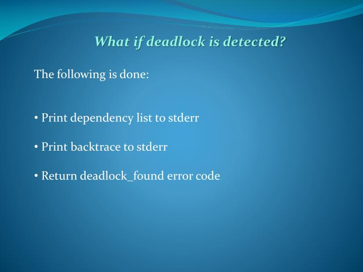 What if deadlock is detected?