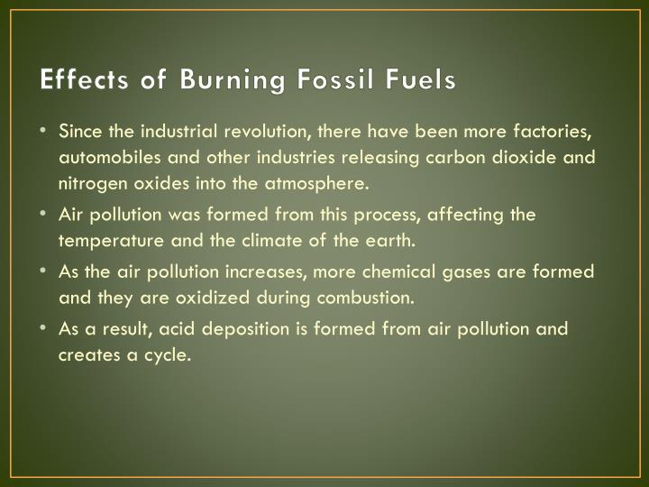 effects of burning fossil fuels The burning of fossil fuels produces around 213 billion tonnes (213 gigatonnes) of carbon dioxide these health effects include premature death, acute respiratory illness, aggravated asthma, chronic bronchitis and decreased lung function so.