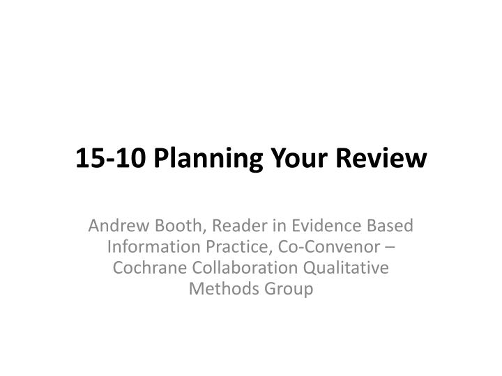 15 10 planning your review