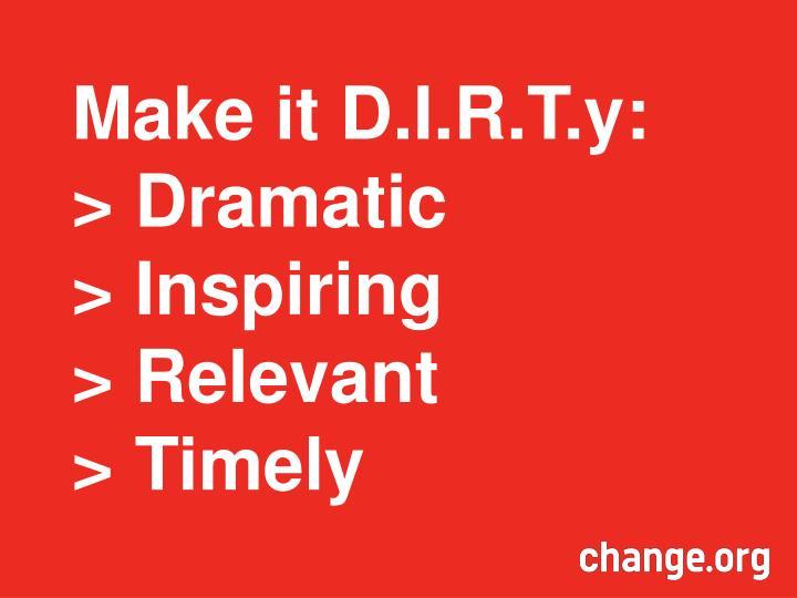 Make it D.I.R.T.y: