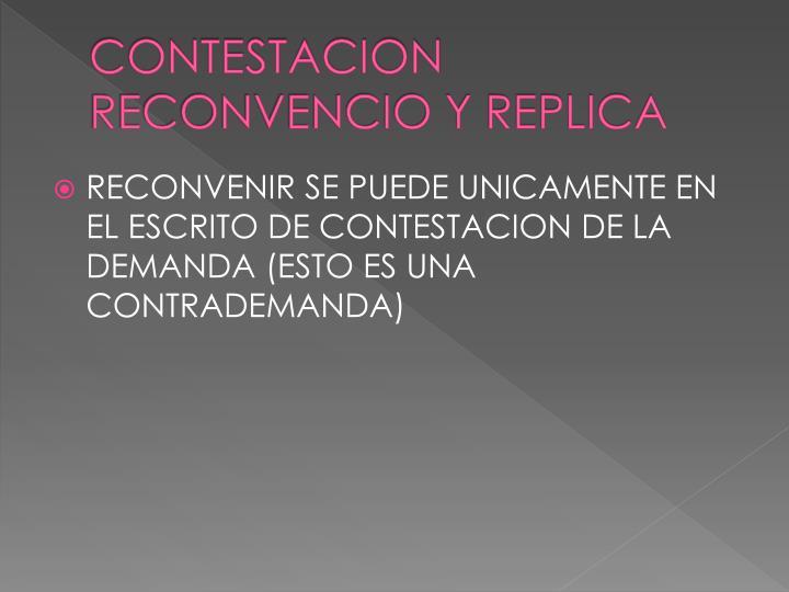 CONTESTACION RECONVENCIO Y REPLICA