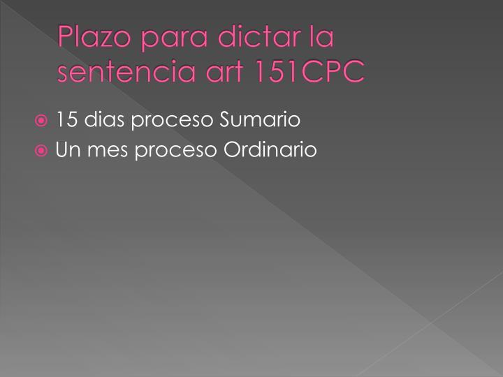 Plazo para dictar la sentencia art 151CPC