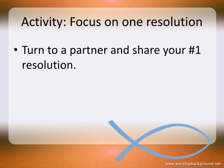 Activity: Focus on one resolution