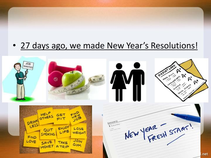 27 days ago, we made New Year's Resolutions!
