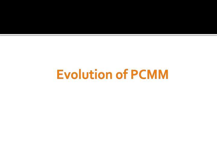 Evolution of PCMM