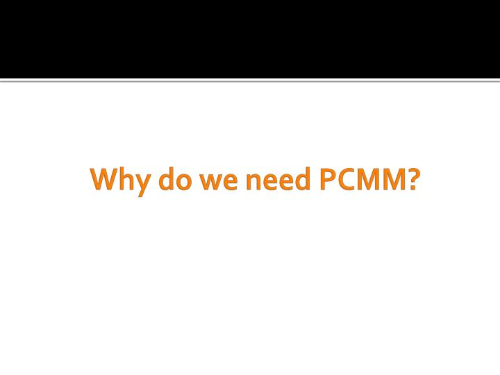 Why do we need PCMM?