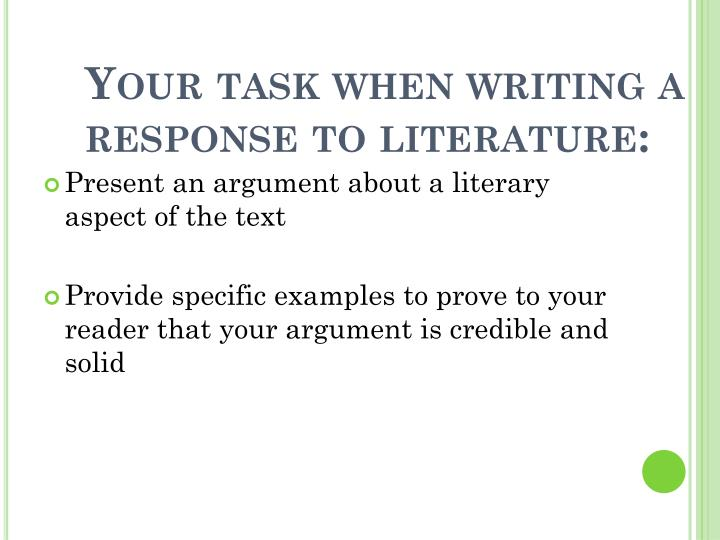 Your task when writing a response to literature: